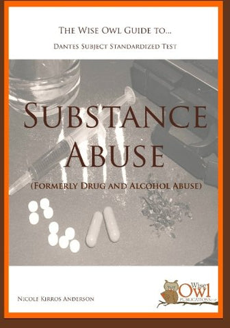 The Wise Owl Guide To... Dantes Subject Standardized Test Substance Abuse (Formerly Drug And Alcohol