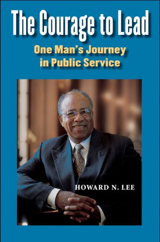 The Courage To Lead: One Man'S Journey In Public Service