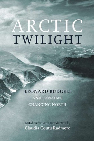 Arctic Twilight: Leonard Budgell And Canada'S Changing North