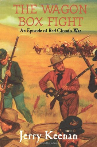 The Wagon Box Fight: An Episode Of Red Cloud'S War