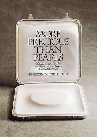 More Precious Than Pearls: Selected Insights Into The Qualities Of The Ideal Woman : Based On 'Eshes Chayil'