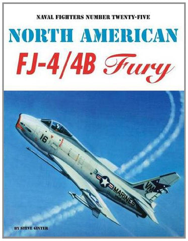 North American Fj-4 / 4B Fury (Naval Fighters, No. 25)