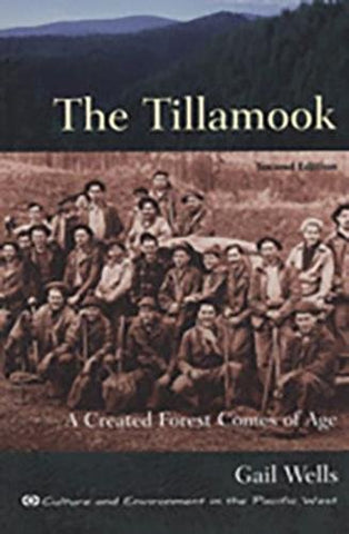 The Tillamook: A Created Forest Comes Of Age: Second Edition (Culture And Environment In The Pacific West)