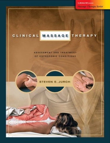 Clinical Massage Therapy: Assessment And Treatment Of Orthopedic Conditions (Massage Therapy Series)