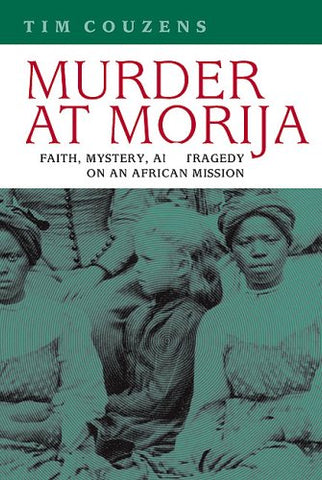 Murder At Morija: Faith, Mystery, And Tragedy On An African Mission (Reconsiderations In Southern African History)