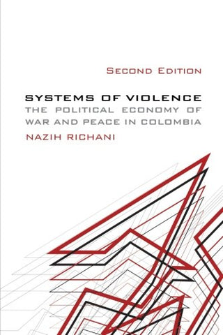 Systems Of Violence, Second Edition: Second Edition, The Political Economy Of War And Peace In Colombia (Suny Series In Global Politics)