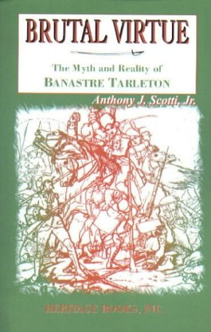 Brutal Virtue: The Myth And Reality Of Banastre Tarleton