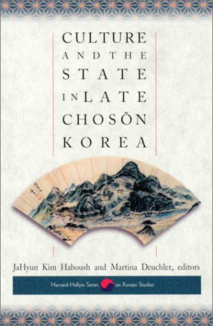 Culture And The State In Late Choson Korea (Harvard East Asian Monographs)