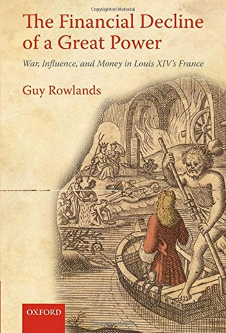 The Financial Decline Of A Great Power: War, Influence, And Money In Louis Xiv'S France