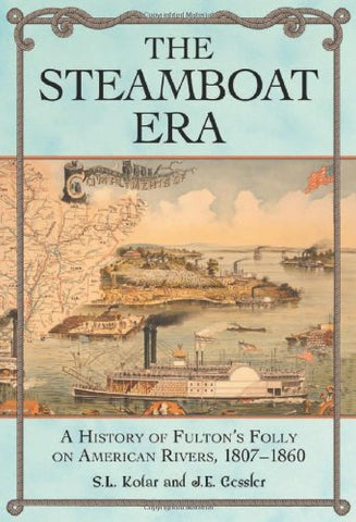 The Steamboat Era: A History Of Fulton'S Folly On American Rivers, 1807-1860