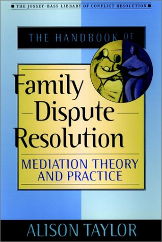 The Handbook Of Family Dispute Resolution: Mediation Theory And Practice (The Jossey-Bass Library Of Conflict Resolution)