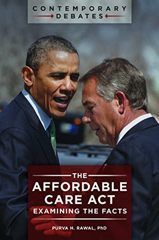 The Affordable Care Act: Examining The Facts (Contemporary Debates)