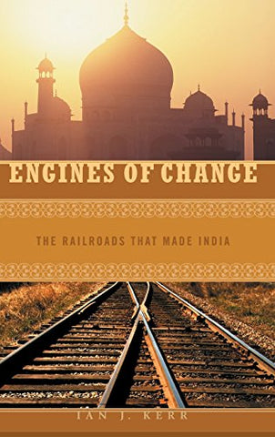 Engines Of Change: The Railroads That Made India (Moving Through History: Transportation And Society)