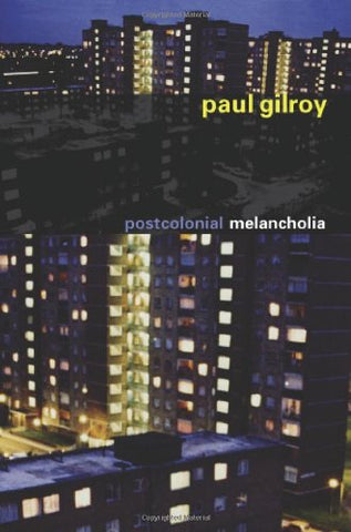 Postcolonial Melancholia (The Wellek Library Lectures)