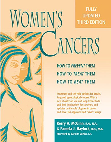 Womens Cancers: How To Prevent Them, How To Treat Them, How To Beat Them (Hunter House Cancer & Health Series.)