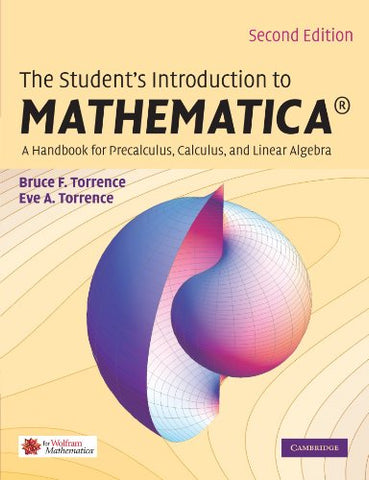 The Student'S Introduction To Mathematica 174;: A Handbook For Precalculus, Calculus, And Linear Algebra