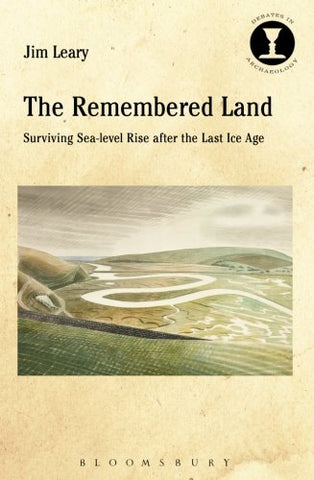 The Remembered Land: Surviving Sea-Level Rise After The Last Ice Age (Debates In Archaeology)