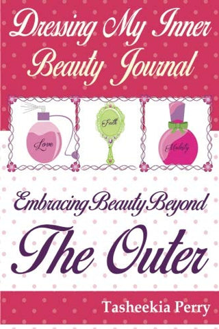 Dressing My Inner Beauty Journal: Embracing Beauty Beyond The Outer