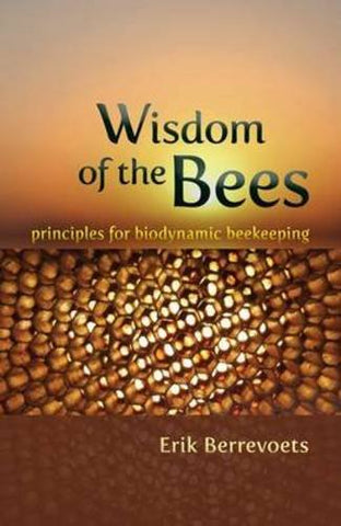 Wisdom Of The Bees: Principles For Biodynamic Beekeeping