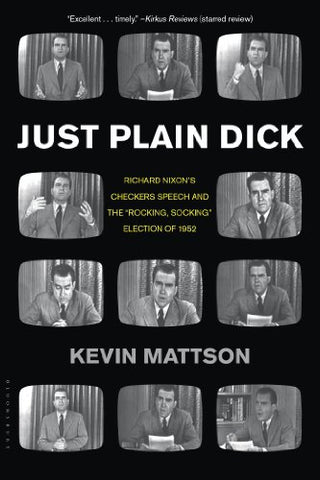 Just Plain Dick: Richard Nixons Checkers Speech And The Rocking, Socking Election Of 1952