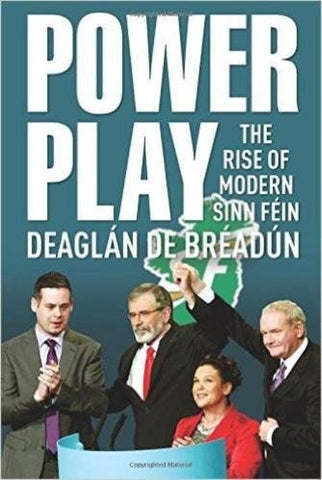 Power Play: The Rise Of Modern Sinn Fein