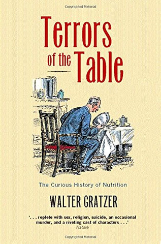 Terrors Of The Table: The Curious History Of Nutrition (Core Texts)