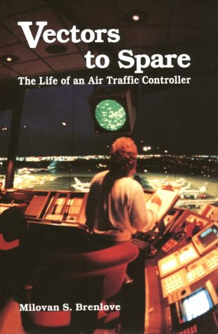 Vectors To Spare: The Life Of An Air Traffic Controller