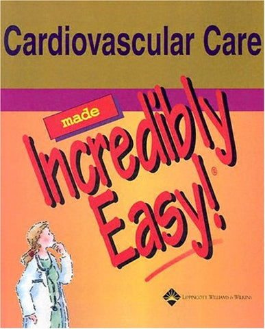 Cardiovascular Care Made Incredibly Easy! (Incredibly Easy! Series)