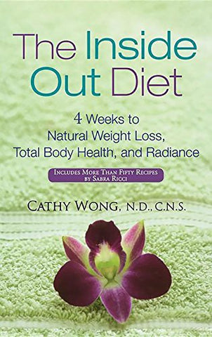 The Inside-Out Diet: 4 Weeks To Natural Weight Loss, Total Body Health, And Radiance