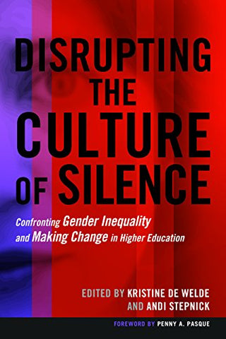 Disrupting The Culture Of Silence: Confronting Gender Inequality And Making Change In Higher Education