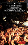An Essay On The Principle Of Population And A Summary View Of The Principle Of Population (Penguin English Library)