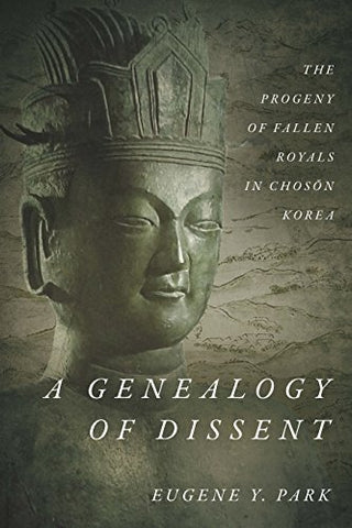 A Genealogy Of Dissent: The Progeny Of Fallen Royals In Chosn Korea