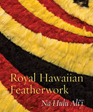 Royal Hawaiian Featherwork: Na Hulu Alii