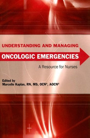 Understanding And Managing Oncologic Emergencies: A Resource For Nurses