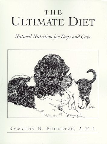 The Ultimate Diet : Natural Nutrition For Dogs And Cats