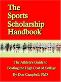 The Sports Scholarship Handbook: The Athlete'S Guide To Beating The High Cost Of College