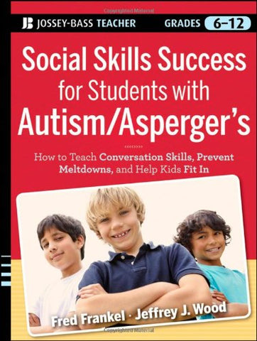 Social Skills Success For Students With Autism / Asperger'S: Helping Adolescents On The Spectrum To Fit In