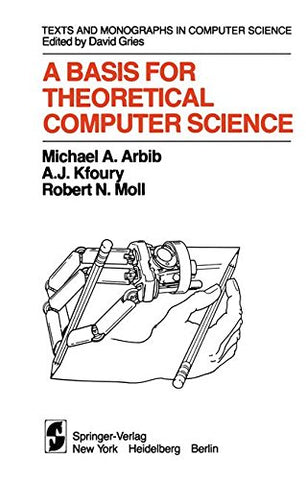 A Basis For Theoretical Computer Science (Monographs In Computer Science)