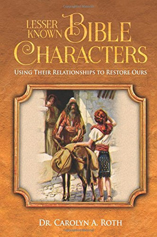 Lesser Known Bible Characters: Using Their Relationships To Restore Ours