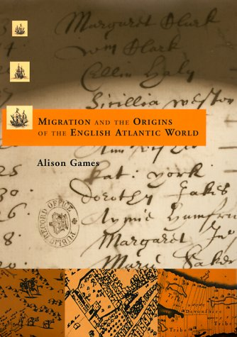 Migration And The Origins Of The English Atlantic World (Harvard Historical Studies)