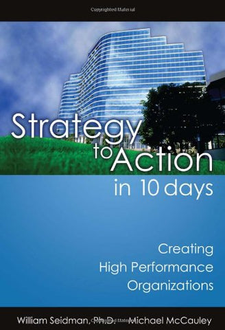 Strategy To Action In 10 Days: Creating High Performance Organizations