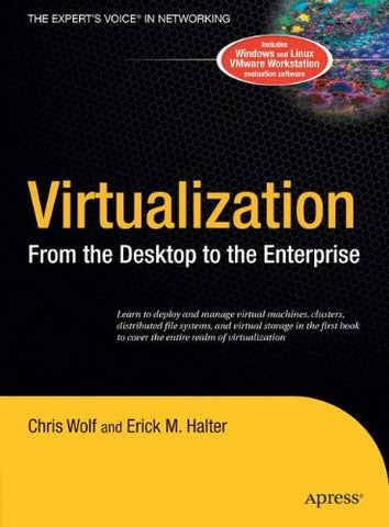 Virtualization: From The Desktop To The Enterprise (Books For Professionals By Professionals)