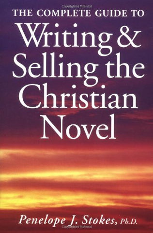 The Complete Guide To Writing And Selling The Christian Novel