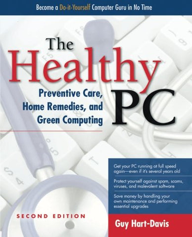 The Healthy Pc: Preventive Care, Home Remedies, And Green Computing, 2Nd Edition