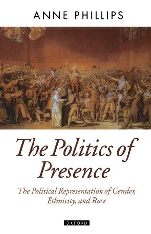 The Politics Of Presence (Oxford Political Theory)