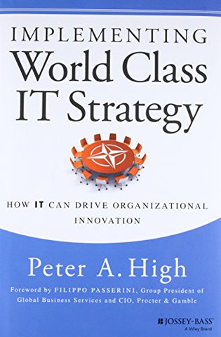 Implementing World Class It Strategy: How It Can Drive Organizational Innovation