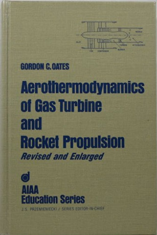 Aerothermodynamics Of Gas Turbine And Rocket Propulsion (Aiaa Education Series)
