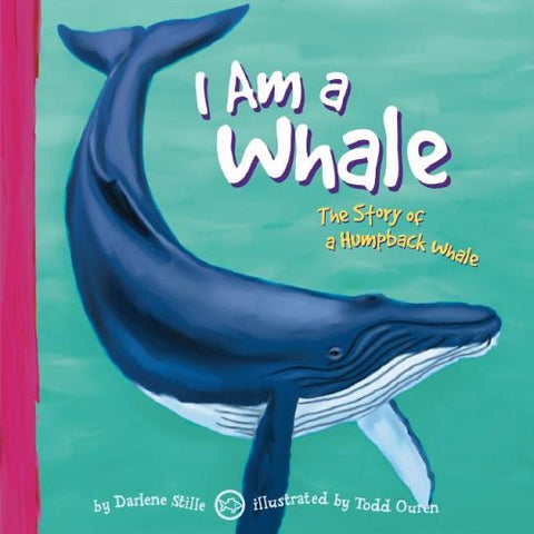 I Am A Whale: The Life Of A Humpback Whale (I Live In The Ocean)