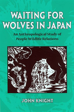 Waiting For Wolves In Japan: An Anthropological Study Of People-Wildlife Relations