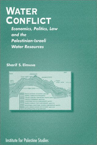 Water Conflict: Economics, Politics, Law And Palestinian-Israeli Water Resources